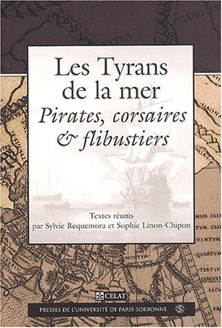 Les tyrans de la mer. Pirates, corsaires et flibustiers