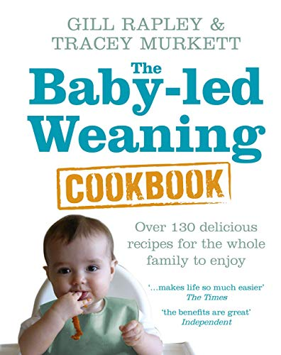 The Baby-led Weaning Cookbook: Over 130 delicious