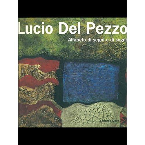 Lucio Del Pezzo. Alfabeto Di Segni E Di Sogni