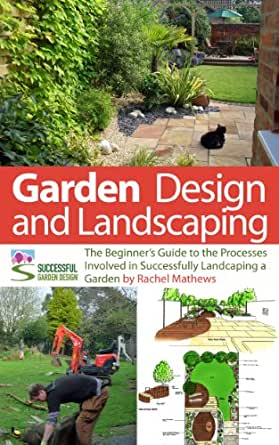 Garden Design and Landscaping The Beginners Guide to the