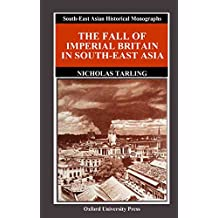 The Fall of Imperial Britain in South-East Asia (South-East Asian Historical Monographs)