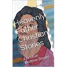 Heavenly Father Christian Stories: Christian Bedtime Stories (English Edition)
