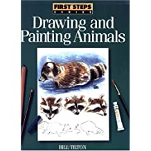 First Steps Drawing and Painting Animals (FIRST STEP SERIES)
