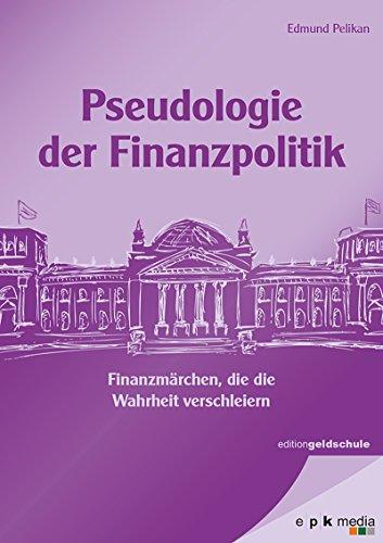 Pseudologie der Finanzpolitik: Finanzmärchen, die die Wahrheit verschleiern