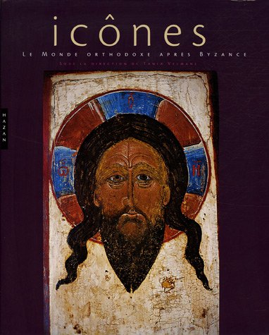 Icones. Le Monde Orthodoxe Apres Byzance par Collective