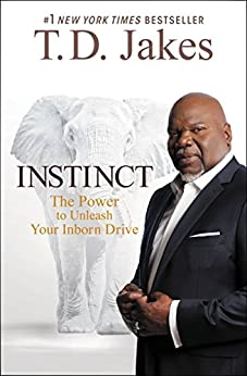 Instinct: The Power to Unleash Your Inborn Drive by [Jakes, T. D.]