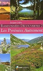 Randonnées Découvertes, Volume 2 ; Les Pyrénées Autrement