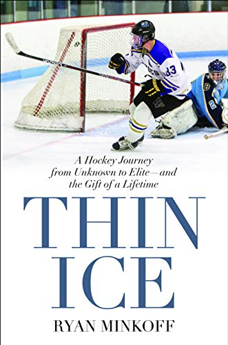 Thin Ice: A Hockey Journey from Unknown to Elite--And the Gift of a Lifetime