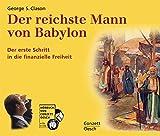Der reichste Mann von Babylon: Die Erfolgsgeheimnisse der Antike. Der erste Schritt in die finanzielle Freiheit