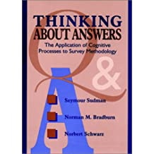 Thinking about Answers: The Application of Cognitive Processes to Survey Methodology (Jossey Bass Social and Behavioral Science Series)