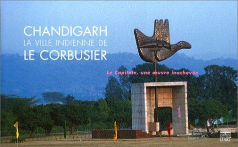 Chandigarh: la ville indienne de Le Corbusier/Le Capitole, une ville inachevée