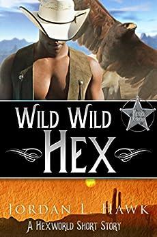 Wild Wild Hex: A Hexworld Short Story by [Hawk, Jordan L. ]