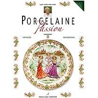 Porcelaine Passion : Volume 2, Voyages, édition bilingue français-anglais