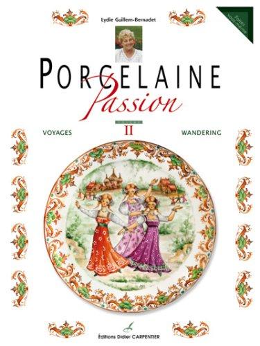 Porcelaine Passion : Volume 2, Voyages, édition bilingue français-anglais par Lydie Guillem-Bernadet