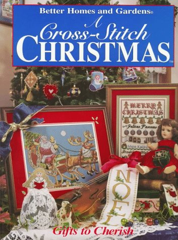 Better Homes And Gardens Cross Stitch (Better Homes and Gardens a Cross-Stitch Christmas: Gifts to Cherish)