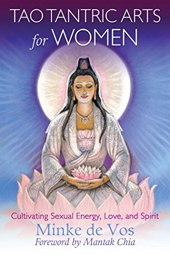 Tao Tantric Arts for Women: Cultivating Sexual Energy, Love, and Spirit por Minke de Vos