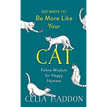 100 Ways to Be More Like Your Cat: Feline Wisdom for Happy Humans