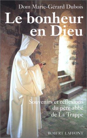 LE BONHEUR EN DIEU. Souvenirs et réflexions du père abbé de La Trappe