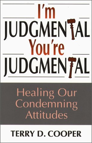 I'm Judgmental, You're Judgmental: Healing Our Condemning Attitudes by Terry D. Cooper (1999-07-02)