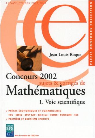 Concours 2002 : Sujets et corrigés de mathématiques, voie scientifique