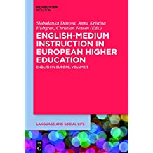 English-Medium Instruction in European Higher Education: English in Europe, Volume 3 (Language and Social Processes [Lsp]) (Language and Social Life)