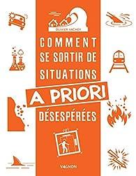 Comment se sortir de situations a priori désespérées par Olivier Vachey