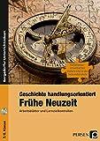 Geschichte handlungsorientiert: Frühe Neuzeit: Arbeitsblätter und Lernzielkontrollen (7. und 8. Klasse) (Handlungsorientierter Unterricht in der Sek I)