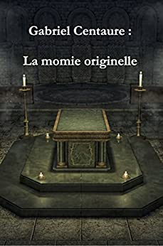La momie originelle (French Edition) by [Centaure, Gabriel, Vest, Jean-Philippe]