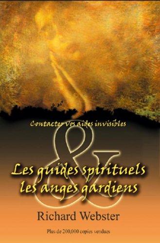 Les guides spirituels et les anges gardiens : Contactez vos aides invisibles par Richard Webster