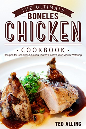 the-ultimate-boneless-chicken-cookbook-recipes-for-boneless-chicken-that-will-leave-your-mouth-water