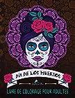 Dia de los muertos - Livre de coloriage pour adultes: Le Jour des Morts