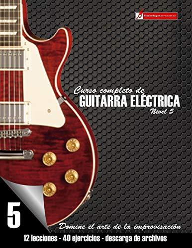 Curso completo de guitarra eléctrica nivel 5: Domine el arte de la improvisación (Curso De Guitarra)
