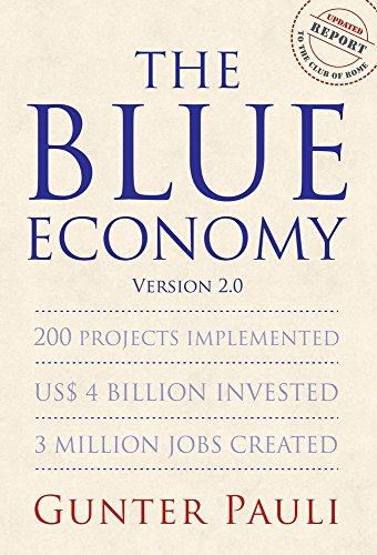 The Blue Economy/Version 2.0: 200 Projects Implemented; US$ 4 Billion Invested; 3 Million Jobs Created por Gunter Pauli