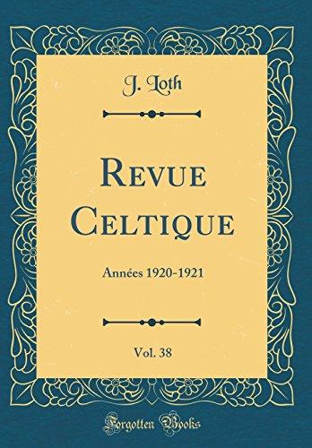Revue Celtique, Vol. 38: Annes 1920-1921 (Classic Reprint)
