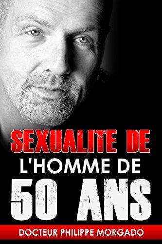 SEXUALITE DE L'HOMME DE CINQUANTE ANS par Philippe MORGADO