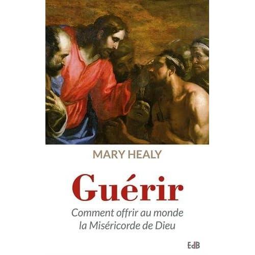 Guérir, comment offrir au monde la miséricorde de Dieu