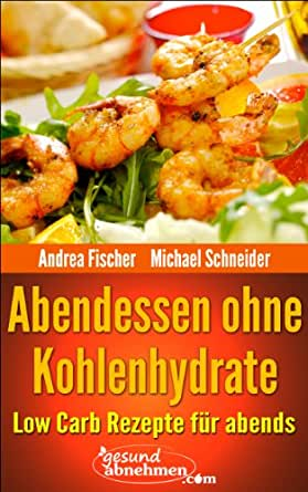 low carb abendessen rezepte ohne kohlenhydrate f r abends di t kochbuch 3 ebook andrea. Black Bedroom Furniture Sets. Home Design Ideas