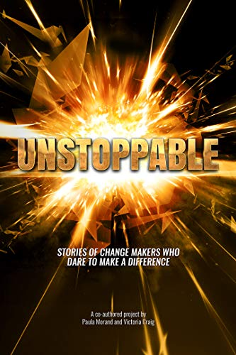 Unstoppable: Stories of Change Makers Who Dare To Make A Difference (English Edition)