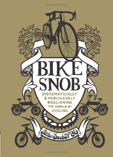 Bike Snob: Systematically & Mercilessly Realigning the World of Cycling por Bikesnobnyc