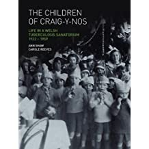 The Children of Craig-Y-Nos: Life in a Welsh Tuberculosis Sanatorium, 1922-1959