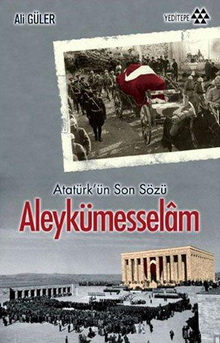 Aleykümesselam: Atatürkün Son Sözü