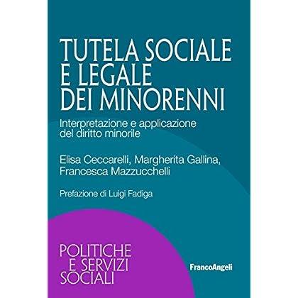 La Tutela Sociale E Legale Dei Minorenni. Interpretazione E Applicazione Del Diritto Minorile