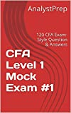 #5: AnalystPrep CFA Level 1 Mock Exam #1: 120 CFA Exam-Style Question & Answers - 2016 edition (AnalystPrep CFA Level 1 Mock Exams)