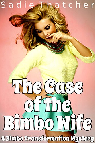 the-case-of-the-bimbo-wife-a-bimbo-transformation-mystery-english-edition