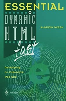Essential Dynamic HTML fast: Developing an Interactive Web Site (Essential Series) by [Ayesh, Aladdin]