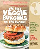 Telecharger Livres The Best Veggie Burgers on the Planet 101 Globally Inspired Vegan Creations Packed with Fresh Flavors and Exciting New Tastes by Newman Joni Marie 2011 Paperback (PDF,EPUB,MOBI) gratuits en Francaise