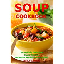 Soup Cookbook: Incredibly Delicious Soup Recipes from the Mediterranean Diet (Free: Slow Cooker Recipes): Mediterranean Cookbook and Weight Loss for Beginners ... Souping and Diet 1) (English Edition)