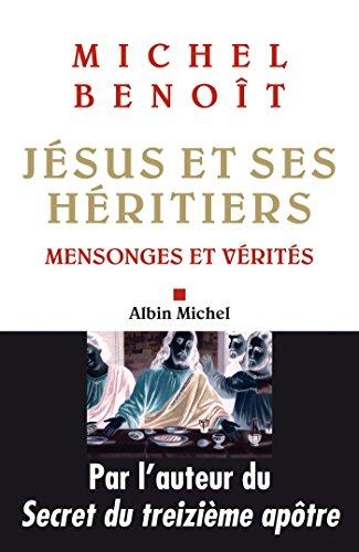 Jésus et ses héritiers : Mensonges et vérités (ESSAIS DOC.) par Michel Benoît