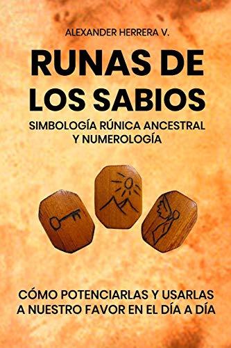 Runas de los sabios: simbología rúnica ancestral: Potenciar y usar en nuestro día a día, las runas de los sabios