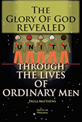 The Glory Of God Revealed Through The Lives Of Ordinary Men